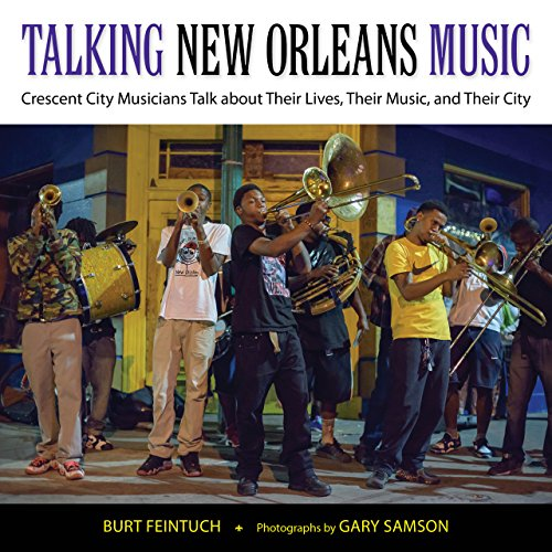 Talking New Orleans Music: Crescent City Musicians Talk about Their Lives, Their Music, and Their ...