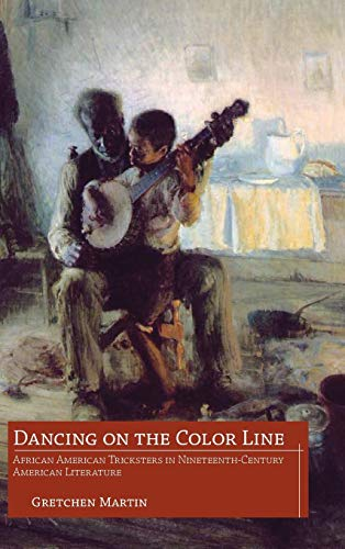 Dancing on the Color Line: African American Tricksters in Nineteenth-Century American Literature: ...