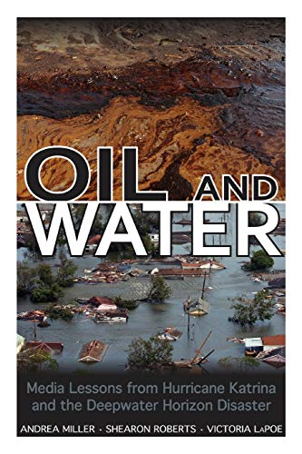 9781496804648: Oil and Water: Media Lessons from Hurricane Katrina and the Deepwater Horizon Disaster