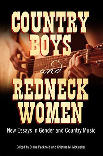 Country Boys and Redneck Women: New Essays in Gender and Country Music (American Made Music Series)...