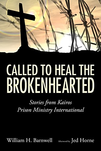 9781496805256: Called to Heal the Brokenhearted: Stories from Kairos Prison Ministry International