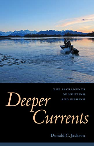 9781496805300: Deeper Currents: The Sacraments of Hunting and Fishing