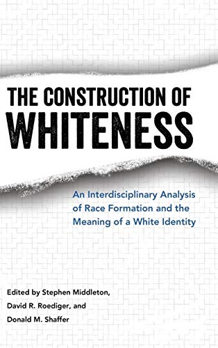 9781496805553: The Construction of Whiteness: An Interdisciplinary Analysis of Race Formation and the Meaning of a White Identity