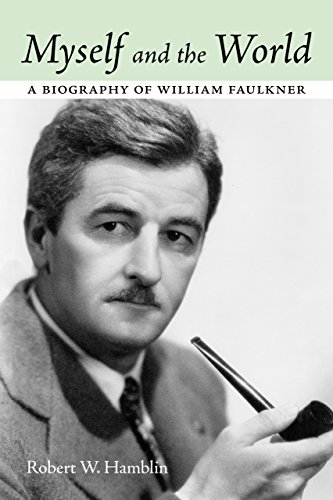 9781496805607: Myself and the World: A Biography of William Faulkner