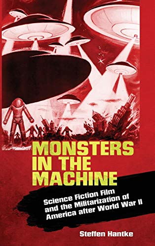 9781496805652: Monsters in the Machine: Science Fiction Film and the Militarization of America after World War II