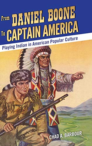9781496806840: From Daniel Boone to Captain America: Playing Indian in American Popular Culture