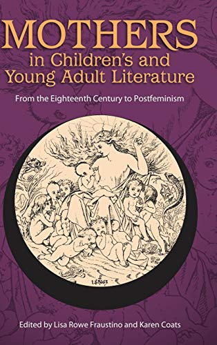 9781496806994: Mothers in Children's and Young Adult Literature: From the Eighteenth Century to Postfeminism (Children's Literature Association Series)
