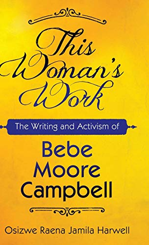 9781496807588: This Woman's Work: The Writing and Activism of Bebe Moore Campbell (Margaret Walker Alexander Series in African American Studies)
