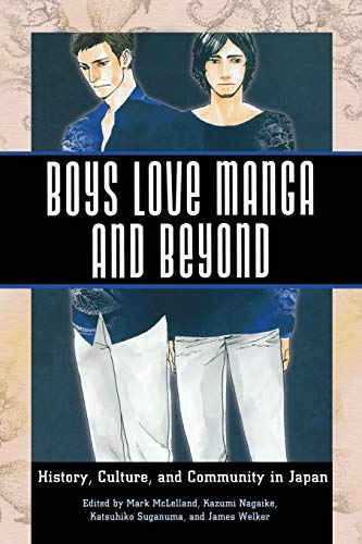 Boys Love Manga and Beyond: History, Culture,: Mark McLelland; Kazumi