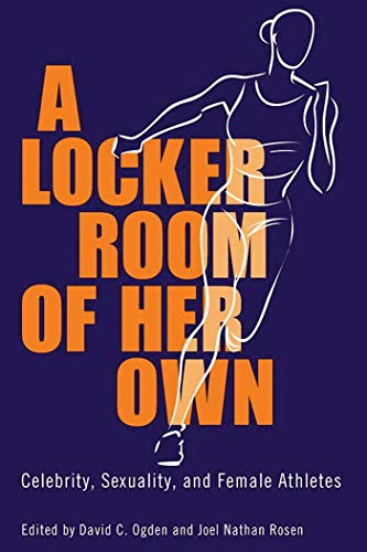 9781496807847: A Locker Room of Her Own: Celebrity, Sexuality, and Female Athletes