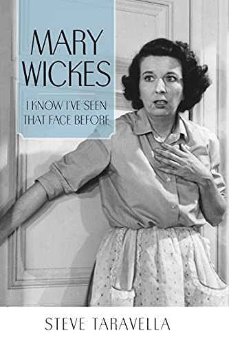 Mary Wickes: I Know I've Seen That Face Before (Hollywood Legends Series): Steve Taravella