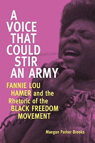 9781496807939: A Voice That Could Stir an Army: Fannie Lou Hamer and the Rhetoric of the Black Freedom Movement (Race, Rhetoric, and Media Series)
