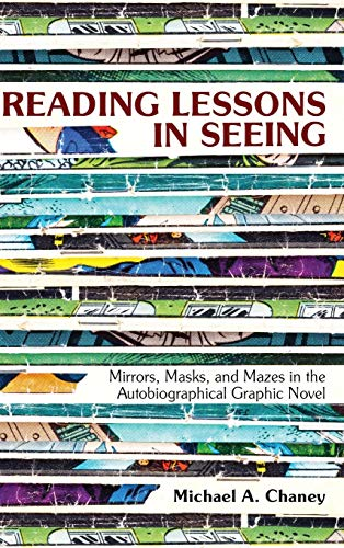 9781496810250: Reading Lessons in Seeing: Mirrors, Masks, and Mazes in the Autobiographical Graphic Novel
