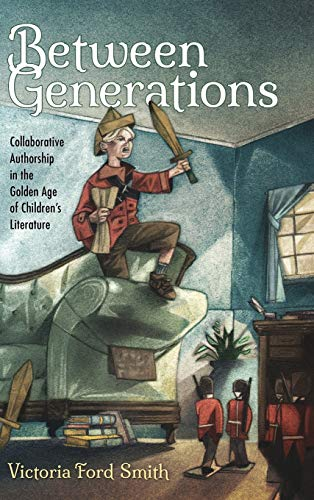 Between Generations: Collaborative Authorship in the Golden Age of Children's Literature (...