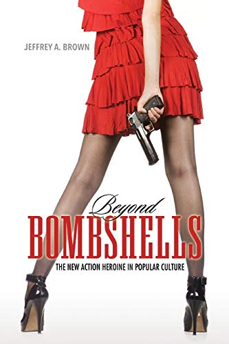 9781496814661: Beyond Bombshells: The New Action Heroine in Popular Culture