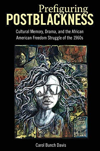 9781496814869: Prefiguring Postblackness: Cultural Memory, Drama, and the African American Freedom Struggle of the 1960s