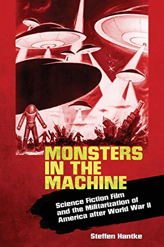 9781496818263: Monsters in the Machine: Science Fiction Film and the Militarization of America after World War II