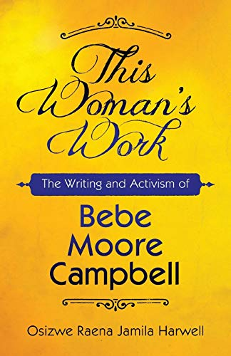 9781496818317: This Woman's Work: The Writing and Activism of Bebe Moore Campbell (Margaret Walker Alexander Series in African American Studies)