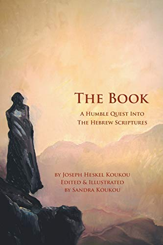The Book: A Humble Quest Into The Hebrew Scriptures: Joseph Heskel Koukou