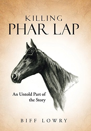 Killing Phar Lap: An Untold Part of the Story: Lowry, Biff