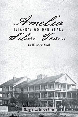 9781496908278: Amelia Island's Golden Years, Silver Tears: An Historical Novel