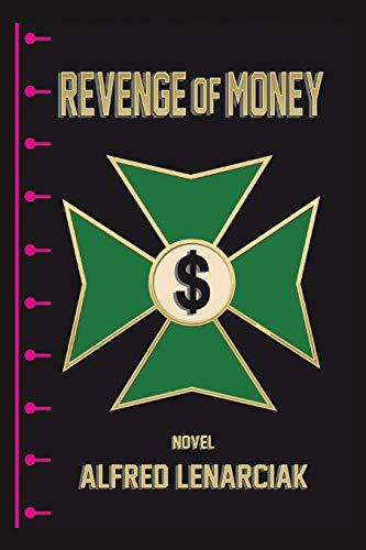 Revenge of Money (Paperback): Alfred Lenarciak