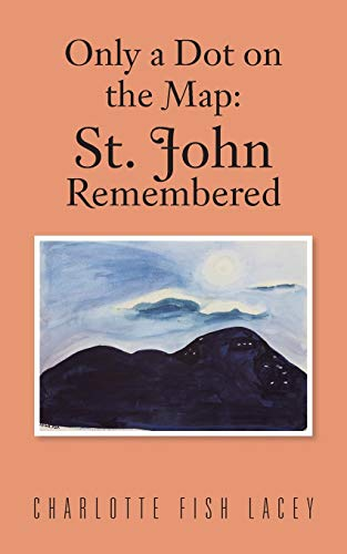 Only a Dot on the Map: St. John Remembered: Lacey, Charlotte Fish