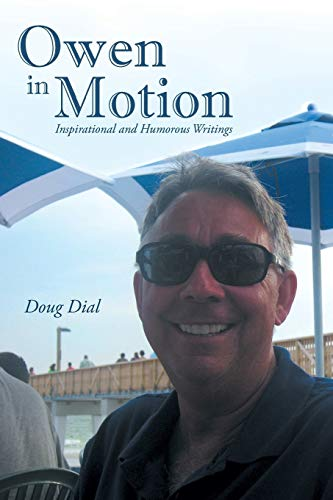 Owen in Motion: Inspirational and Humorous Writings: Doug Dial