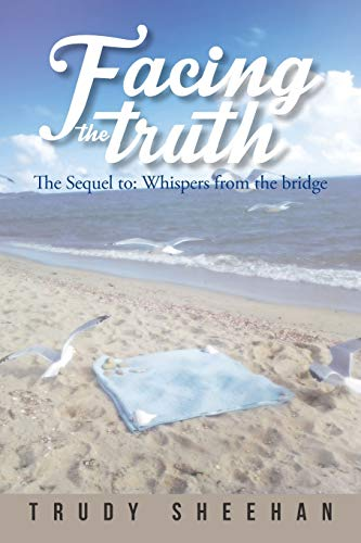9781496915689: Facing the Truth: The Sequel to: Whispers from the Bridge