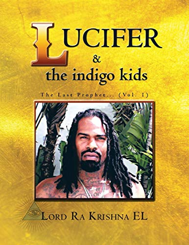 9781496915788: Lucifer & The Indigo Kids: The Last Prophet . . . (Vol. 1) (Volume 1)