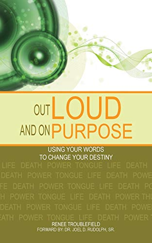 9781496918871: Out Loud and On Purpose: Using Your Words to Change Your Destiny