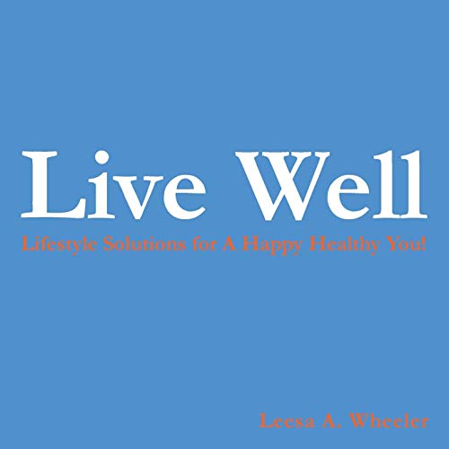 9781496922120: Live Well: Lifestyle Solutions for a Happy Healthy You!