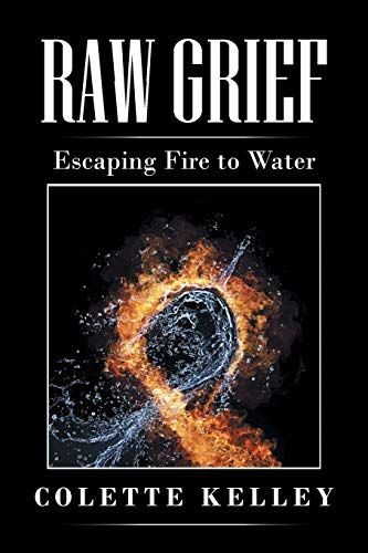 9781496922380: Raw Grief: Escaping Fire to Water
