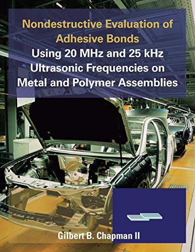 9781496925534: Nondestructive Evaluation of Adhesive Bonds Using 20 MHz and 25 Khz Ultrasonic Frequencies on Metal and Polymer Assemblies