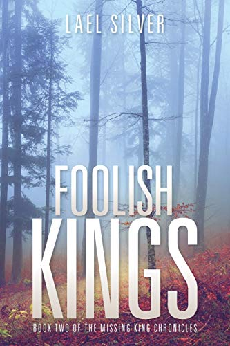 Foolish Kings: Book Two of the Missing King Chronicles: Silver, Lael