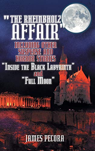 9781496927644: The Rheinbholz Affair Including Other Suspense and Horror Stories: Inside the Black Labyrinth and Full Moon
