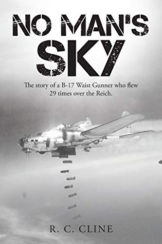 9781496928962: No Man's Sky: The story of a B-17 Waist Gunner who flew 29 times over the Reich.