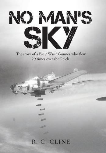 9781496928979: No Man's Sky: The Story of a B-17 Waist Gunner Who Flew Twenty-Nine Times over the Reich