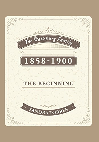 The Waitsburg Family: 1858 - 1900 the Beginning: Torres, Sandra