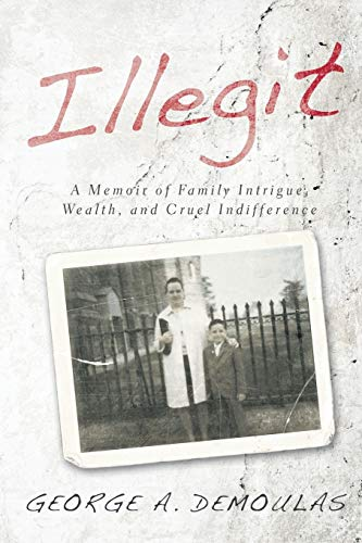 9781496933317: Illegit: A Memoir of Family Intrigue, Wealth, and Cruel Indifference