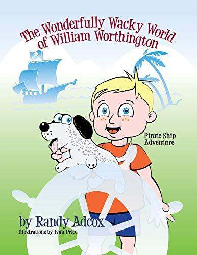 The Wonderfully Wacky World of William Worthington: Pirate Ship Adventure: Adcox, Randy