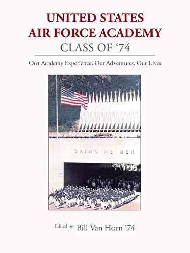 9781496934161: United States Air Force Academy Class of '74: Our Academy Experience, Our Adventures, Our Lives