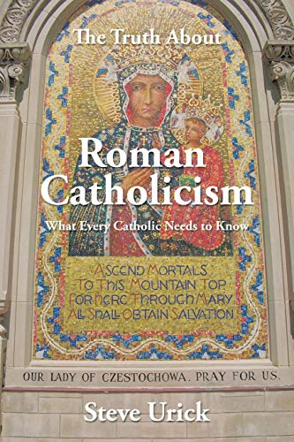 9781496935168: The Truth About Roman Catholicism: What Every Catholic Needs to Know