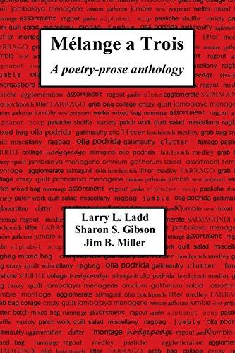 Mélange a Trois: A poetry-prose anthology: Ladd, Larry