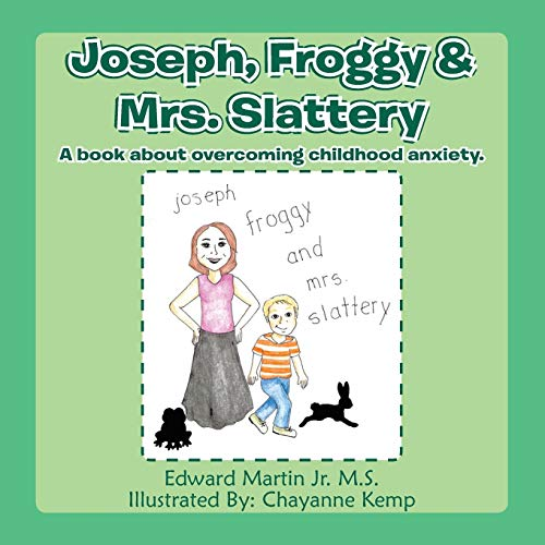 Joseph, Froggy& Mrs. Slattery: A Book about: Martin Jr. M.