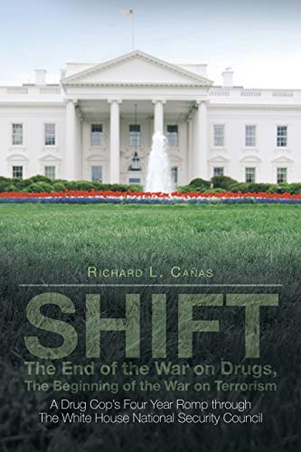 SHIFT - The End of the War on Drugs, The Beginning of the War on Terrorism: A Drug Cop's Four ...