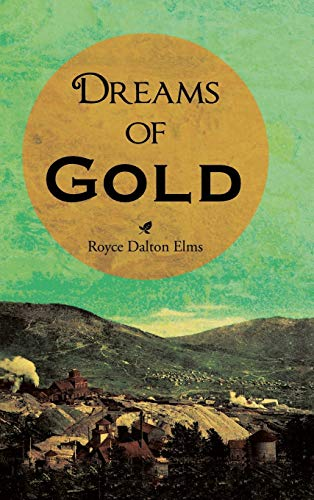 Dreams of Gold: Elms, Royce Dalton