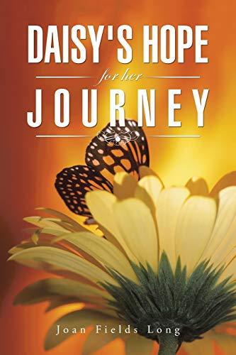 Daisy s Hope for Her Journey (Paperback): Joan Fields Long