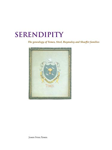 9781496938428: Serendipity: The Genealogy of Tomes,Steel, Raymaley and Schaeffer, Witmeyer and Burger