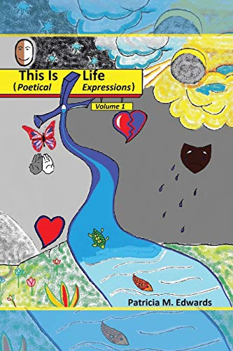 This Is Life: Poetical Expressions Vol. I (Volume 1): Edwards, Patricia M.